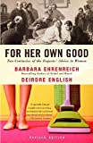 For Her Own Good: Two Centuries of the Experts Advice to Women (1400078008) by Ehrenreich, Barbara