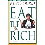 Eat the Rich: A Treatise on Economics ~ P. J. O'Rourke