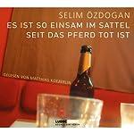 Es ist so einsam im Sattel, seit das Pferd tot ist | Selim Özdogan