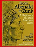 From Abenaki to Zuni: A Dictionary of Native American Tribes (0802774458) by Wolfson, Evelyn