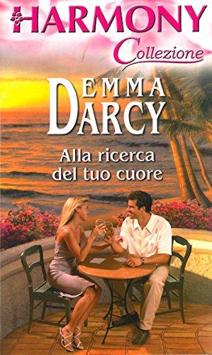 Emma Darcy - Alla ricerca del tuo cuore