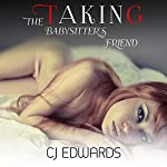 Taking the Babysitter's Friend: Babysitter Sex, Book 3 | C J Edwards