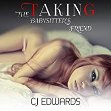 Taking the Babysitter's Friend: Babysitter Sex, Book 3 Audiobook by C J Edwards Narrated by C J Edwards