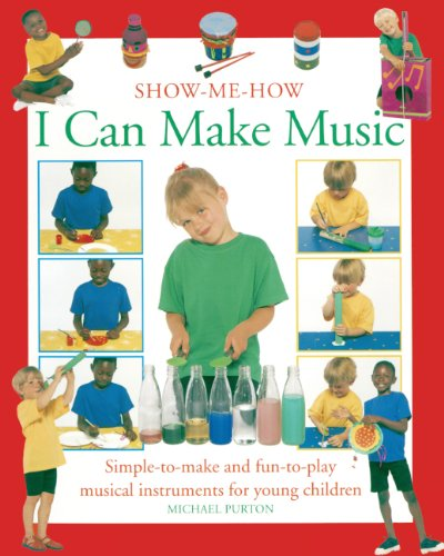 I Can Make Music: Simple-To-Make and Fun-To-Play Musical Instruments for Young Children (Show-Me-How (Lorenz))