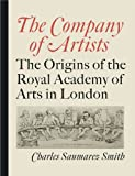 Charles Saumarez Smith The Company of Artists: The Origins of the Royal Academy of Arts in London