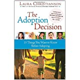 The Adoption Decision: 15 Things You Want to Know Before Adopting ~ Laura Christianson