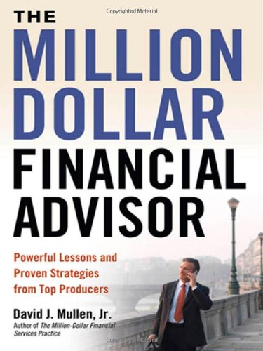 The Million-Dollar Financial Advisor: Powerful Lessons and Proven Strategies from Top Producers PDF