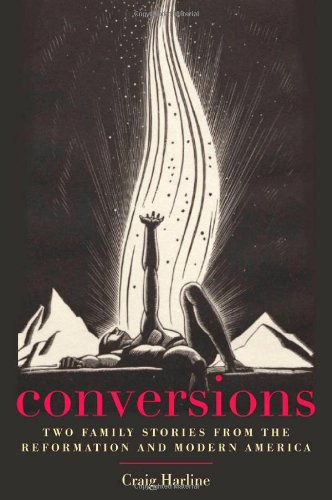 Conversions: Two Family Stories from the Reformation and Modern America (New Directions in Narrative History)