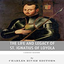 Catholic Legends: The Life and Legacy of St. Ignatius of Loyola (       UNABRIDGED) by Charles River Editors Narrated by Scott Clem