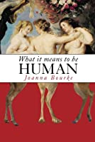 What It Means to Be Human: Historical Reflections from the 1800s to the Present
