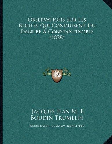 Observations Sur Les Routes Qui Conduisent Du Danube a Constantinople (1828)