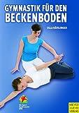 Gymnastik für den Beckenboden. Der Beckenboden - Ein starkes Stück Frau (Wo Sport Spaß macht) - Ulla Häfelinger