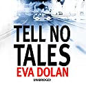 Tell No Tales (       UNABRIDGED) by Eva Dolan Narrated by David Thorpe