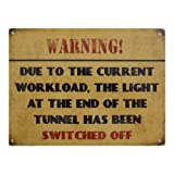 Warning! The light at the end of the tunnel has been switched off - Metal Wall Sign