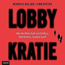 Lobbykratie: Wie die Wirtschaft sich Einfluss, Mehrheit, Gesetze kauft Hörbuch von Markus Balser, Uwe Ritzer Gesprochen von: Stefan Lehnen
