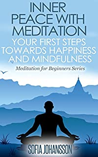 (FREE on 10/7) Inner Peace With Meditation: Your First Steps Towards Happiness And Mindfulness by Sofia Johansson - http://eBooksHabit.com