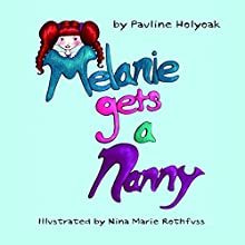 Melanie Gets a Nanny (       UNABRIDGED) by Pauline Holyoak Narrated by Ali Womack
