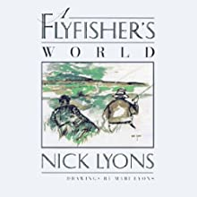 A Fly Fisher's World Audiobook by Nick Lyons Narrated by Nicholas Hormann