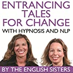 Entrancing Tales for Change with Hypnosis and NLP |  The English Sisters