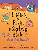 A Mink, A Fink, A Skating Rink: What Is A Noun? (Turtleback School & Library Binding Edition) (0613438507) by Cleary, Brian P.