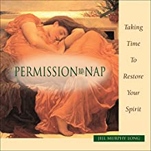 Permission to Nap: Taking Time to Restore Your Spirit (       UNABRIDGED) by Jill Murphy Long Narrated by Jill Sughrue