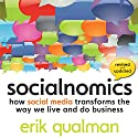 Socialnomics: How Social Media Transforms the Way We Live and Do Business (       UNABRIDGED) by Erik Qualman Narrated by John Allen Nelson