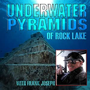 Underwater Pyramids of Rock Lake with Frank Joseph | [Frank Joseph]