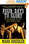 Four Days to Glory: Wrestling with th...