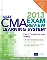 Wiley CMA Learning System Exam Review 2013, Financial Decision Making, + Test Bank (Part 2)