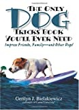img - for The Only Dog Tricks Book You'll Ever Need: Impress Friends, Family--and Other Dogs! book / textbook / text book