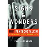Signs and Wonders: Why Pentecostalism Is the World's Fastest Growing Faith