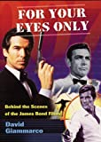 For Your Eyes Only: Behind the Scenes of the James Bond Films David Giammarco