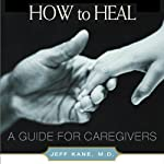 How to Heal: A Guide for Caregivers | Jeff Kane