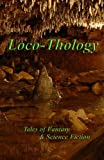 img - for LocoThology: Tales of Fantasy & Science Fiction (Volume 1) book / textbook / text book