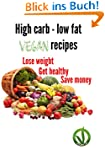 High carb - low fat vegan recipes: Lo...