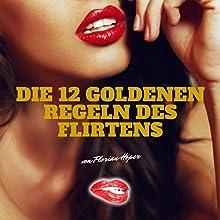 Die 12 Goldenen Regeln des Flirtens Hörbuch von Florian Höper Gesprochen von: Florian Höper