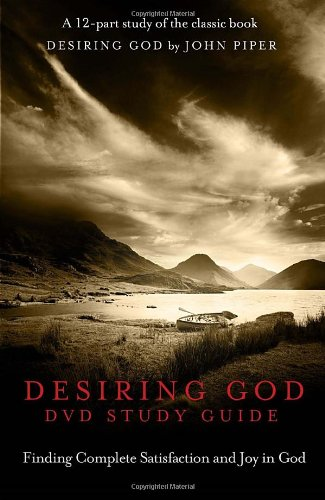 Desiring God Study Guide: Finding Complete Satisfaction and Joy in God PDF