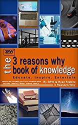 The 3 Reasons Why Book of Knowledge- Reasons for everything youve ever wondered about culture, lifestyle, money, science, people and more