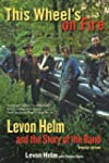 This Wheel's on Fire: Levon Helm and...