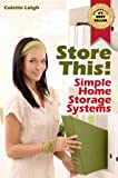 Store This! Simple Home Storage Systems &amp; House Organization Solutions (Gleam Guru)