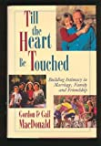 Till the Heart Be Touched: Building Intimacy in Marriage, Family and Friendship (0800716728) by Gordon MacDonald