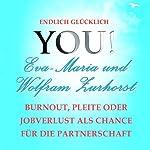 Wie Sie Burnout, Pleite und Jobverlust als Chance für neuen Erfolg und eine erfüllende Partnerschaft nutzen (YOU! Endlich glücklich)   Eva-Maria Zurhorst