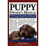 The Puppy Owner's Manual: Solutions to all your Puppy Quandaries in an easy-to-follow question and answer format