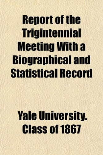 Report of the Trigintennial Meeting With a Biographical and Statistical Record
