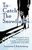 img - for To Catch The Snowflakes : Memoir of a polio survivor, an adoptive parent, a high school principal, and a father of an addict by Schulenberg, Lawrence John (2004) Paperback book / textbook / text book