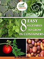 8 Easy Vegetables to Grow In Containers (English Edition)