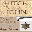 Hitch and John Audiobook by Roger Erickson Narrated by J. Rodney Turner