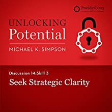 Discussion 14: Skill 3 - Seek Strategic Clarity (       UNABRIDGED) by Michael K. Simpson, Franklin Covey Narrated by L. J. Ganser