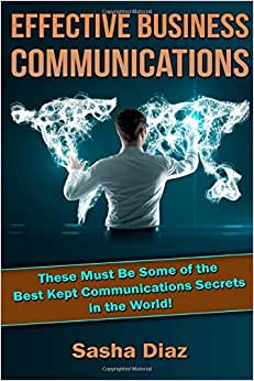 Effective Business Communications: These Must Be Some Of The Best Kept Communications Secrets In The World!