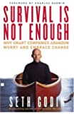 Survival Is Not Enough: Why Smart Companies Abandon Worry and Embrace Change